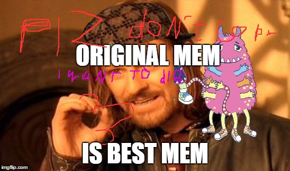One Does Not Simply Meme | ORIGINAL MEM IS BEST MEM | image tagged in memes,one does not simply,scumbag | made w/ Imgflip meme maker