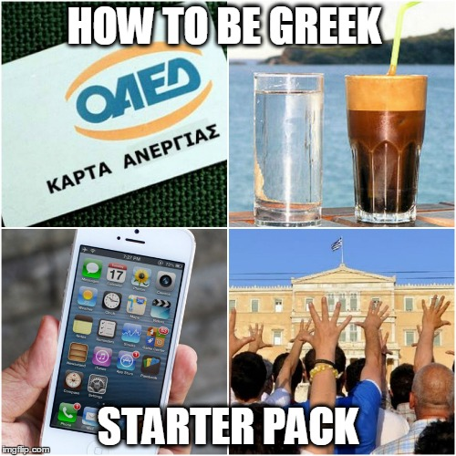 'How to be Greek: Starter Pack' | HOW TO BE GREEK STARTER PACK | image tagged in greek starter pack,hellas,greece | made w/ Imgflip meme maker
