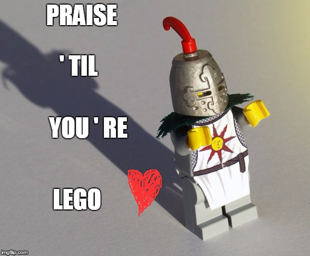 Lego Solaire |  PRAISE; ' TIL; YOU ' RE; LEGO | image tagged in lego solaire | made w/ Imgflip meme maker