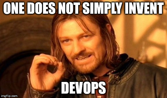 One Does Not Simply Meme | ONE DOES NOT SIMPLY INVENT DEVOPS | image tagged in memes,one does not simply | made w/ Imgflip meme maker