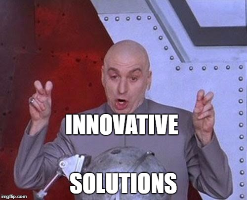 Dr Evil Laser Meme | INNOVATIVE SOLUTIONS | image tagged in memes,dr evil laser | made w/ Imgflip meme maker