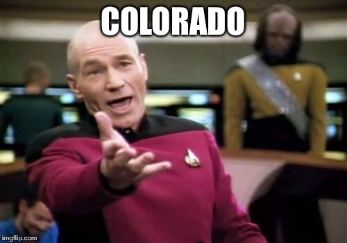 Picard Wtf Meme | COLORADO | image tagged in memes,picard wtf | made w/ Imgflip meme maker