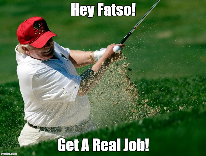 "Image result for ""hey fatso get a real job"""