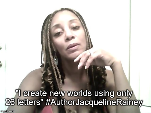 "Writing  | ""I create new worlds using only 26 letters""#AuthorJacquelineRainey 