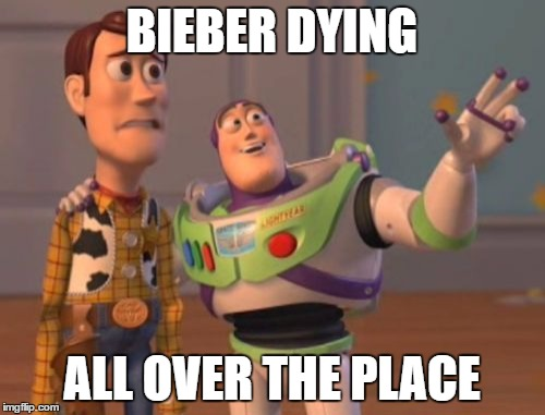 X, X Everywhere Meme | BIEBER DYING ALL OVER THE PLACE | image tagged in memes,x,x everywhere,x x everywhere | made w/ Imgflip meme maker