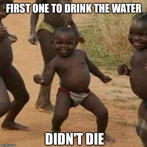 If you laugh you go to hell | FIRST ONE TO DRINK THE WATER DIDN'T DIE | image tagged in memes,third world success kid | made w/ Imgflip meme maker