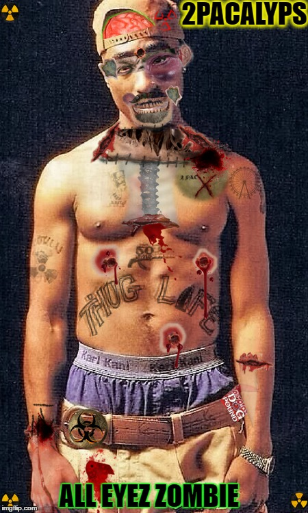 Makaveli Thug Death (zombie week)  | 2PACALYPS ALL EYEZ ZOMBIE | image tagged in radiation zombie week,2pac,zombie,memes,funny | made w/ Imgflip meme maker