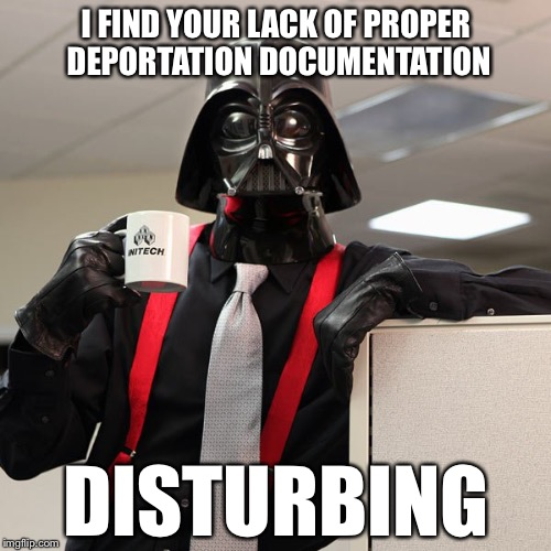 I FIND YOUR LACK OF PROPER DEPORTATION DOCUMENTATION DISTURBING | made w/ Imgflip meme maker