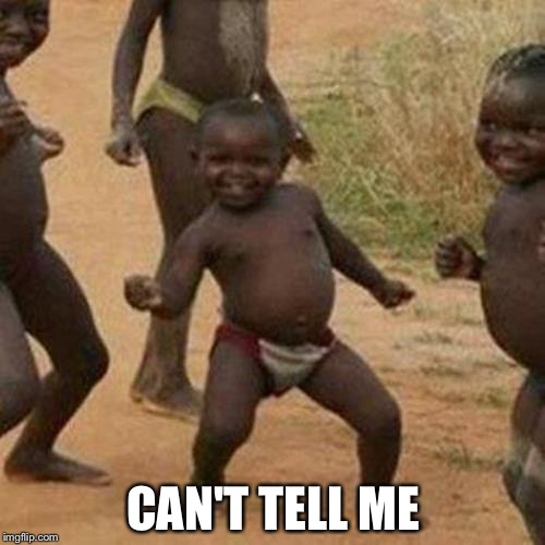 Third World Success Kid Meme | CAN'T TELL ME | image tagged in memes,third world success kid | made w/ Imgflip meme maker