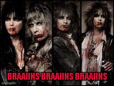 Some Motley Crue Zombies for Zombie/Rock week... A pinheadpokemanz/NexusDarkshade & ValerieLyn Event | BRAAIINS BRAAIINS BRAAIINS | image tagged in motley crue zombies,memes,rock week,zombie week,funny,motley crue | made w/ Imgflip meme maker