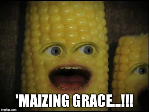'MAIZING GRACE...!!! | image tagged in corny joker | made w/ Imgflip meme maker