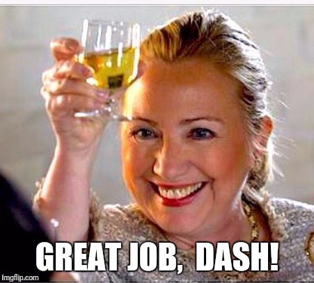 clinton toast | GREAT JOB,  DASH! | image tagged in clinton toast | made w/ Imgflip meme maker