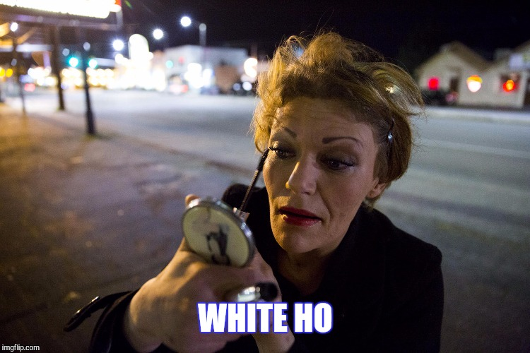 WHITE HO | made w/ Imgflip meme maker