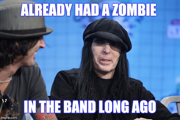 ALREADY HAD A ZOMBIE IN THE BAND LONG AGO | made w/ Imgflip meme maker