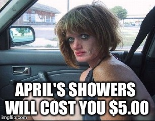 APRIL'S SHOWERS WILL COST YOU $5.00 | made w/ Imgflip meme maker