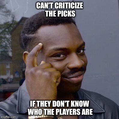 Thinking Black Guy | CAN'T CRITICIZE THE PICKS IF THEY DON'T KNOW WHO THE PLAYERS ARE | image tagged in thinking black guy,CHIBears | made w/ Imgflip meme maker