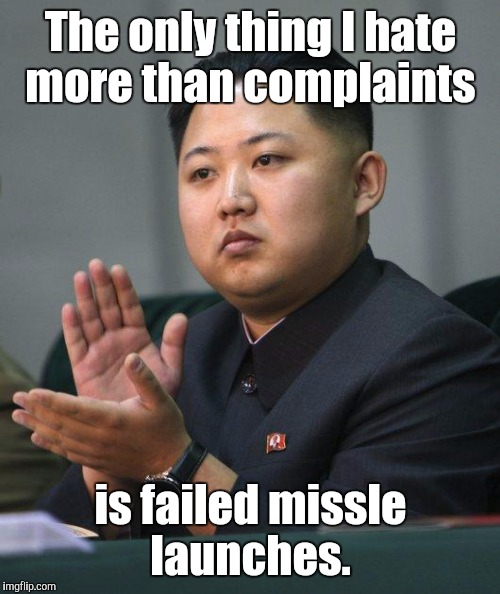 The only thing I hate more than complaints is failed missle launches. | made w/ Imgflip meme maker