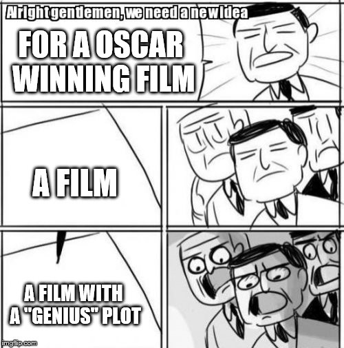 "Alright Gentlemen We Need A New Idea Meme | FOR A OSCAR WINNING FILM A FILM A FILM WITH A ""GENIUS"" PLOT 