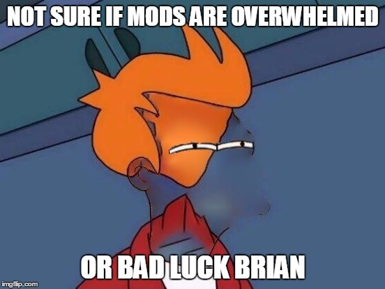 Anyone else noticing a big increase in the amount of unfeatured submissions? |  NOT SURE IF MODS ARE OVERWHELMED; OR BAD LUCK BRIAN | image tagged in invisible futurama fry eyes,memes,memes about memes,imgflip mods,unfeatured | made w/ Imgflip meme maker