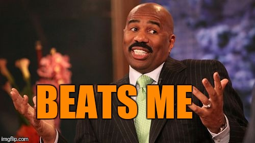Steve Harvey Meme | BEATS ME | image tagged in memes,steve harvey | made w/ Imgflip meme maker