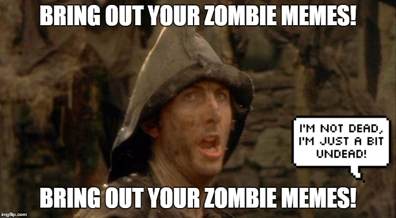 Bring out your Zombie Memes!! He won't be back again until Thursday! Radiation/Zombie Week - A NexusDarkshade & ValerieLyn Event | BRING OUT YOUR ZOMBIE MEMES! BRING OUT YOUR ZOMBIE MEMES! | image tagged in bring out your dead,radiation zombie week,funny,monty python,dead memes | made w/ Imgflip meme maker