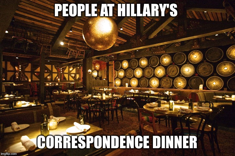 PEOPLE AT HILLARY'S CORRESPONDENCE DINNER | image tagged in fancy restaurant inside | made w/ Imgflip meme maker