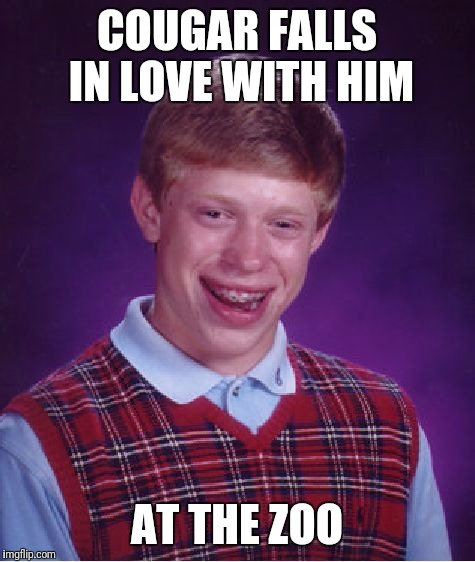 Bad Luck Brian Meme | COUGAR FALLS IN LOVE WITH HIM AT THE ZOO | image tagged in memes,bad luck brian | made w/ Imgflip meme maker