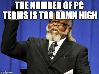 Too Damn High Meme | THE NUMBER OF PC TERMS IS TOO DAMN HIGH | image tagged in memes,too damn high | made w/ Imgflip meme maker