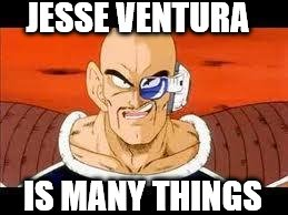 Im Curious Nappa | JESSE VENTURA IS MANY THINGS | image tagged in memes,im curious nappa | made w/ Imgflip meme maker