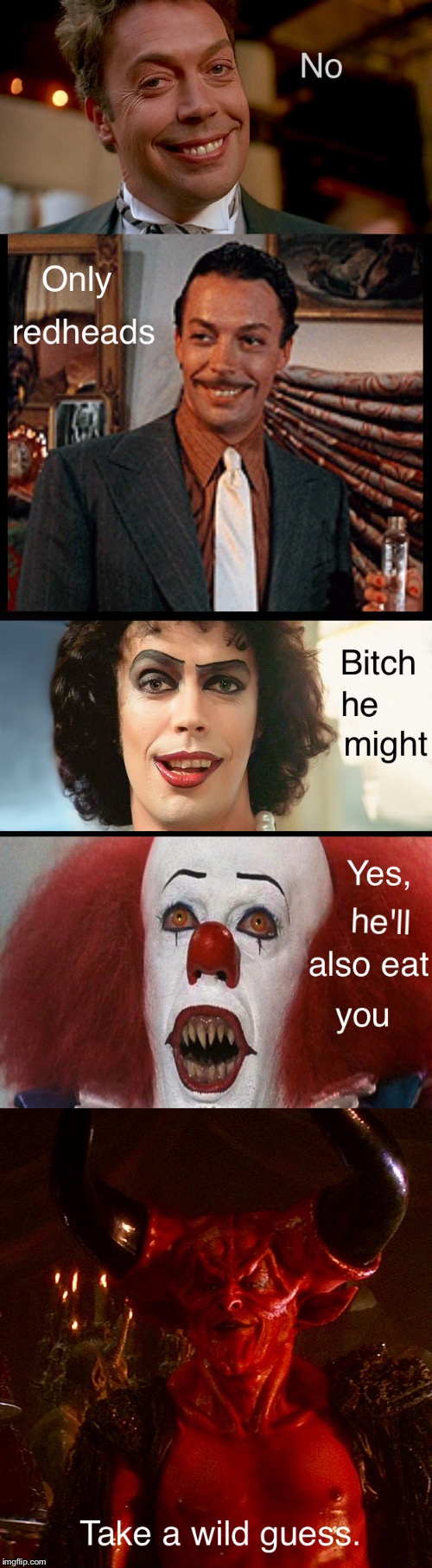 Will Tim Curry kill you? | image tagged in home alone 2,annie,rocky horror picture show,it,legend,tim curry | made w/ Imgflip meme maker