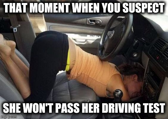 This is how women drivers got their reputation | THAT MOMENT WHEN YOU SUSPECT SHE WON'T PASS HER DRIVING TEST | image tagged in woman driver | made w/ Imgflip meme maker