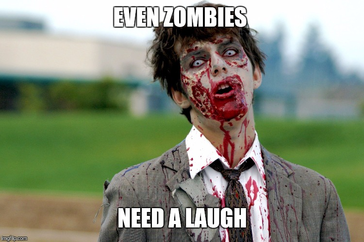 Zombie guy | EVEN ZOMBIES NEED A LAUGH | image tagged in zombie guy | made w/ Imgflip meme maker