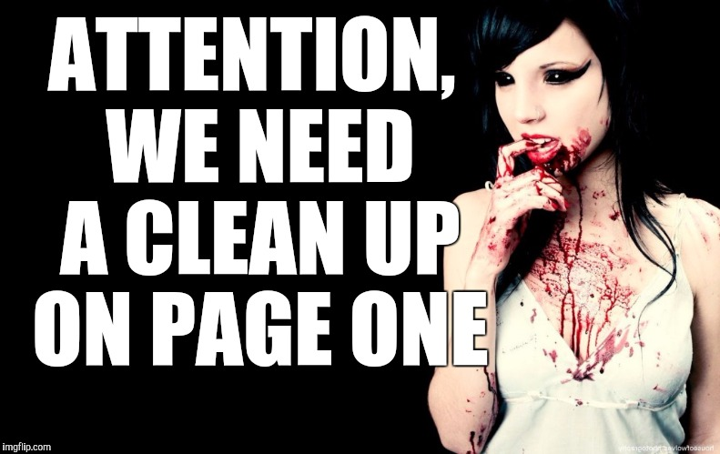 Hot Zombie Chick  | ATTENTION, WE NEED A CLEAN UP ON PAGE ONE | image tagged in hot zombie chick | made w/ Imgflip meme maker