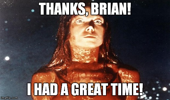 THANKS, BRIAN! I HAD A GREAT TIME! | made w/ Imgflip meme maker
