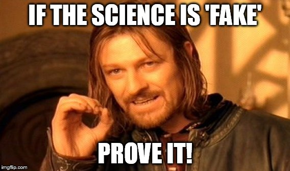 One Does Not Simply Meme | IF THE SCIENCE IS 'FAKE' PROVE IT! | image tagged in memes,one does not simply | made w/ Imgflip meme maker