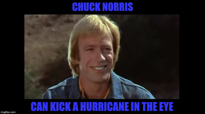 Chuck Norris Week-A Sir_Unknown Event! Starting May 1st-7th | CHUCK NORRIS CAN KICK A HURRICANE IN THE EYE | image tagged in memes,chuck norris weeka sir_unknown event | made w/ Imgflip meme maker