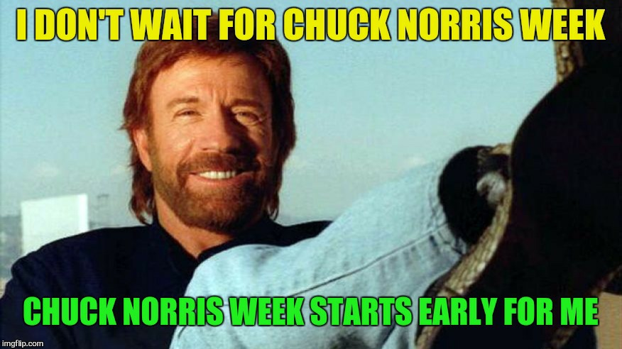 Chuck Norris Week Starts Tomorrow ( A Sir_Unknown Event! ) | . | image tagged in chuck norris week,memes,chuck norris,sir_unknown,funny memes,chuck don't wait | made w/ Imgflip meme maker