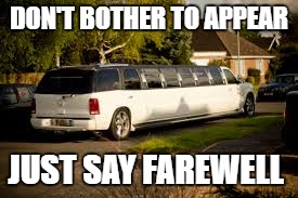 DON'T BOTHER TO APPEAR JUST SAY FAREWELL | made w/ Imgflip meme maker