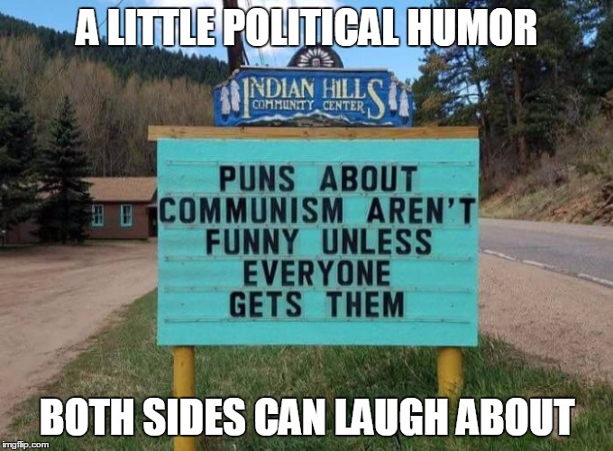 Or even those in the middle | A LITTLE POLITICAL HUMOR BOTH SIDES CAN LAUGH ABOUT | image tagged in politics,communism | made w/ Imgflip meme maker