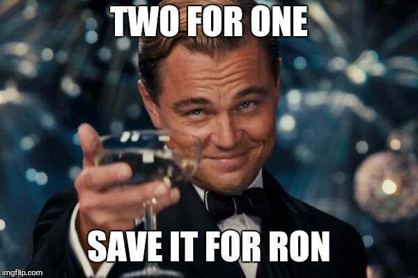 Leonardo Dicaprio Cheers Meme | TWO FOR ONE SAVE IT FOR RON | image tagged in memes,leonardo dicaprio cheers | made w/ Imgflip meme maker