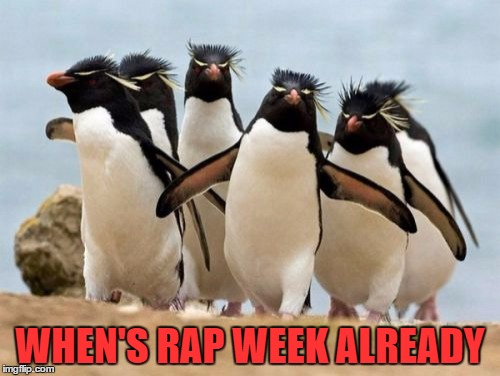 Penguin Gang | WHEN'S RAP WEEK ALREADY | image tagged in memes,penguin gang | made w/ Imgflip meme maker