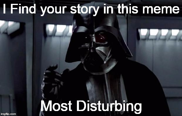 I Find your story in this meme Most Disturbing | made w/ Imgflip meme maker