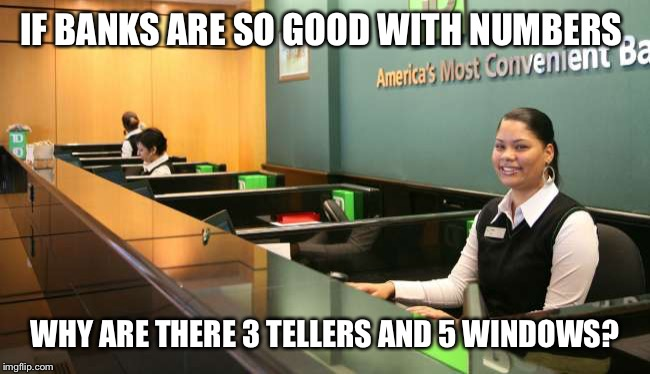 We don't guarantee service but you will receive a fee | IF BANKS ARE SO GOOD WITH NUMBERS WHY ARE THERE 3 TELLERS AND 5 WINDOWS? | image tagged in memes,banks,funny,crazy | made w/ Imgflip meme maker