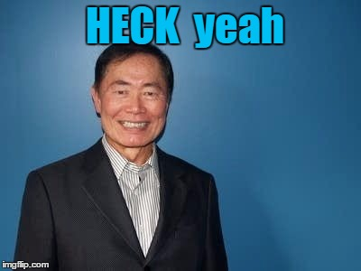 sulu | HECK  yeah | image tagged in sulu | made w/ Imgflip meme maker