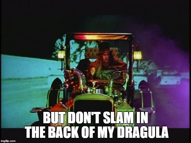 BUT DON'T SLAM IN THE BACK OF MY DRAGULA | made w/ Imgflip meme maker