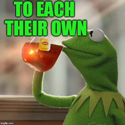 But Thats None Of My Business Meme | TO EACH THEIR OWN | image tagged in memes,but thats none of my business,kermit the frog | made w/ Imgflip meme maker