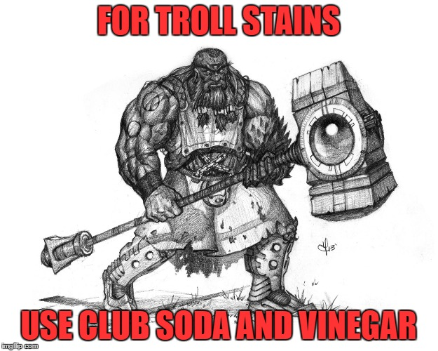 Troll Smasher | FOR TROLL STAINS USE CLUB SODA AND VINEGAR | image tagged in troll smasher | made w/ Imgflip meme maker