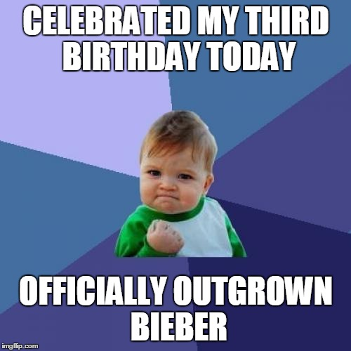 Success Kid Meme | CELEBRATED MY THIRD BIRTHDAY TODAY OFFICIALLY OUTGROWN BIEBER | image tagged in memes,success kid | made w/ Imgflip meme maker