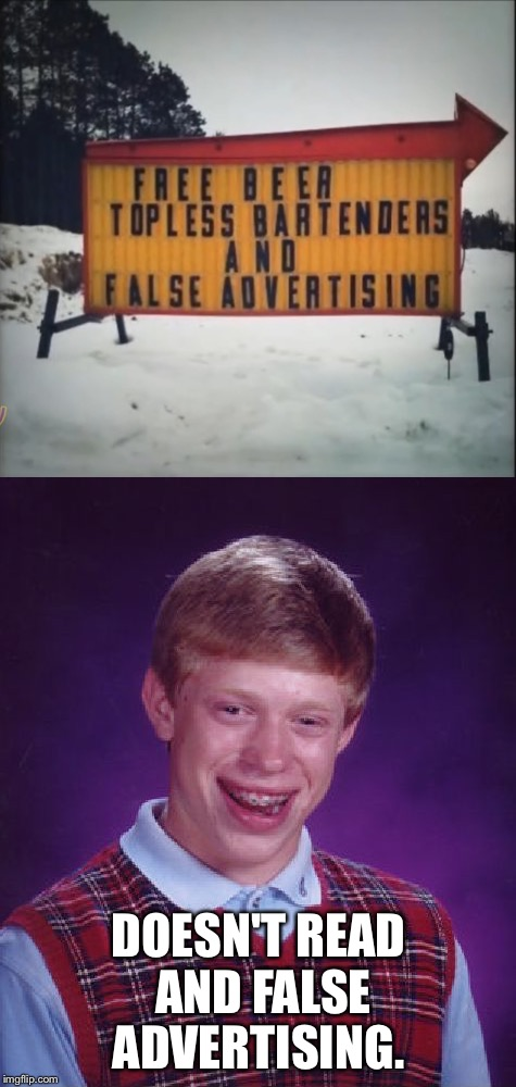 The greatest disappointment ever  | DOESN'T READ AND FALSE ADVERTISING. | image tagged in bad luck brian,funny signs,free beer,memes | made w/ Imgflip meme maker