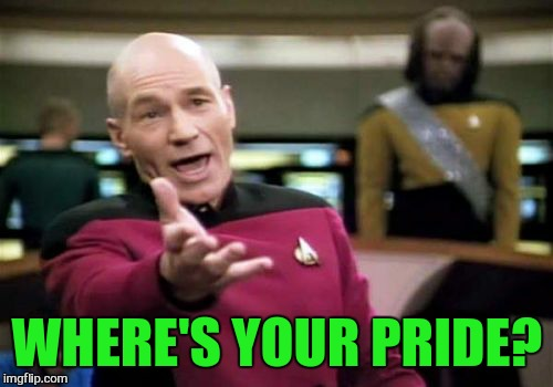 Picard Wtf Meme | WHERE'S YOUR PRIDE? | image tagged in memes,picard wtf | made w/ Imgflip meme maker